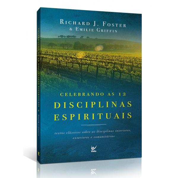 Celebrando as 12 Disciplinas Espirituais | Richard J. Foster | Emilie Griffin