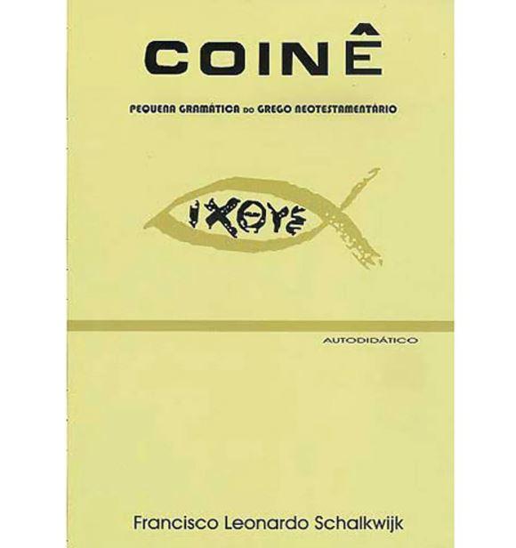 Coinê - Pequena Gramática do Grego Neotestamentário | Francisco Leonardo Schalkwijk