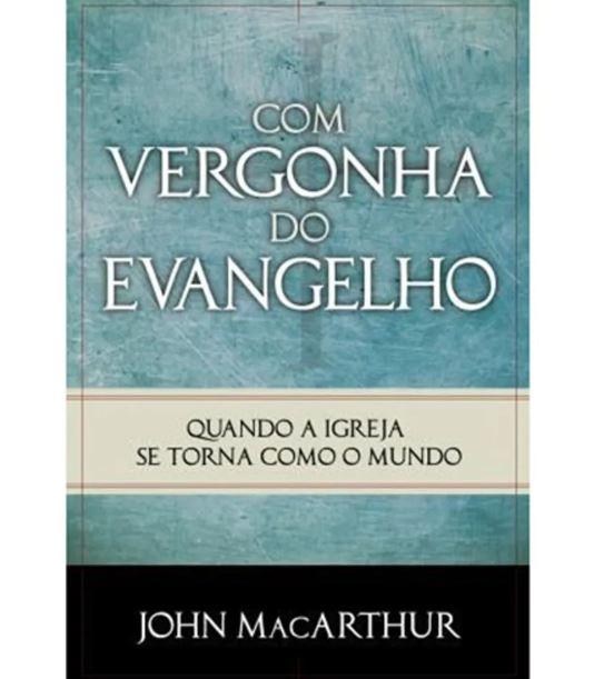 Com Vergonha do Evangelho | John MacArthur