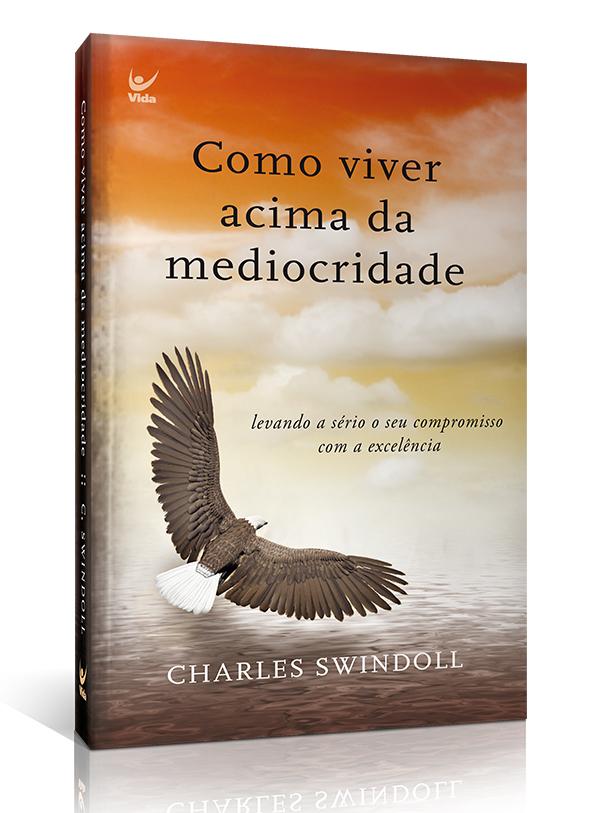 Como Viver Acima da Mediocridade | Charles Swindoll | Edição de Bolso