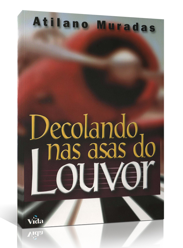 Decolando Nas Asas Do Louvor | Atilano Muradas