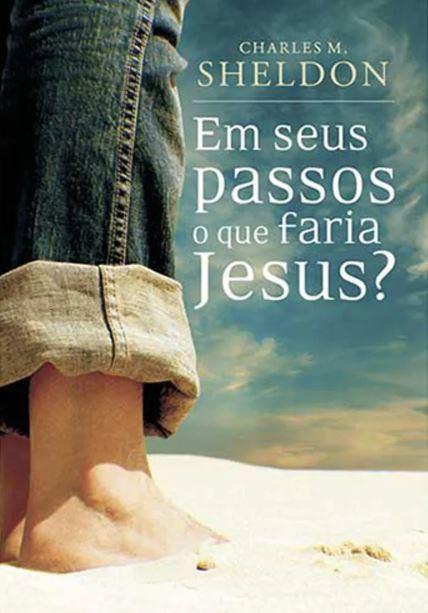 Em Seus Passos O Que Faria Jesus | Charles M. Sheldon