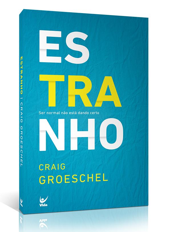 Estranho: Ser Normal Não Está Dando Certo   Craig Groeschel