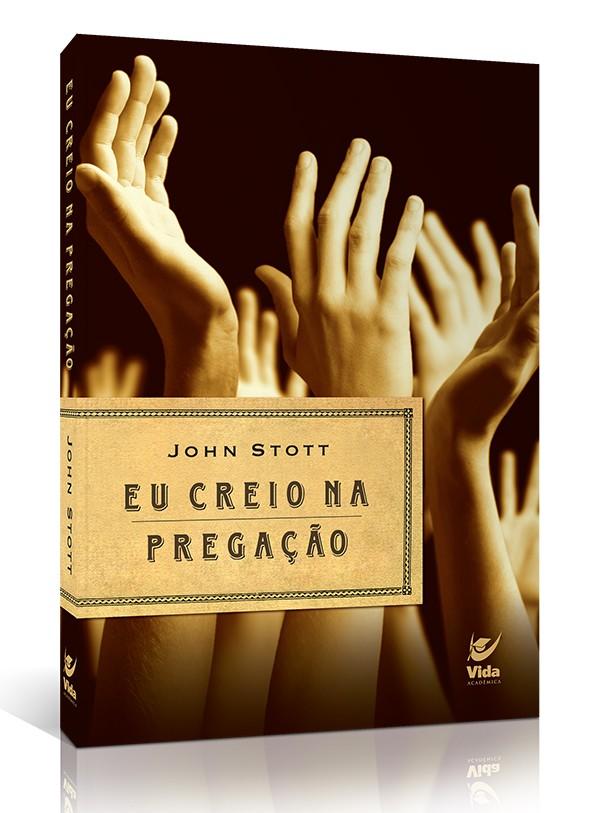 Eu Creio na Pregação | John Stott