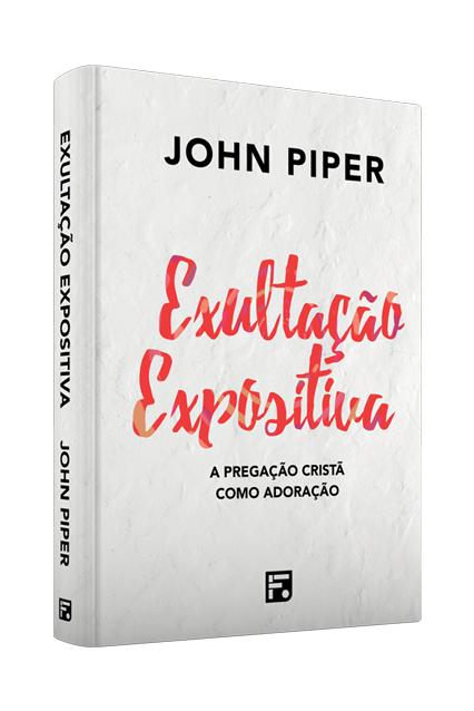 Exultação Expositiva   John Piper [GANHE 01 Caneta Personalizada]