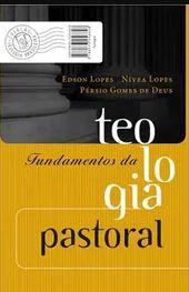 Fundamentos Da Teologia Pastoral | Edson Lopes | Nívea Lopes | Pérsio G. De Deus