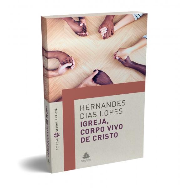 Igreja, Corpo Vivo de Cristo | Hernandes Dias Lopes