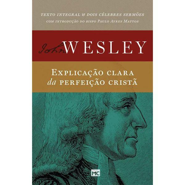 John Wesley - Explicação Clara da Perfeição Cristã