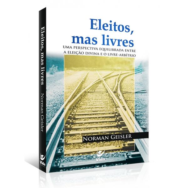 Livro Eleitos Mas Livres   Norman Geisler