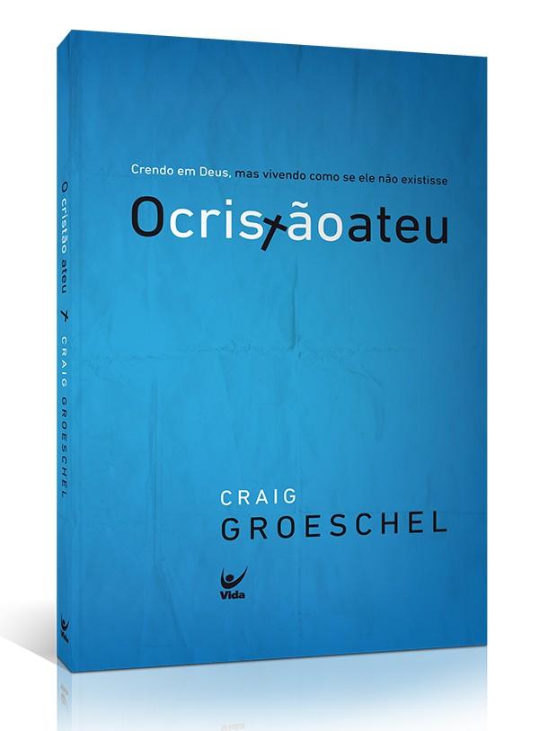 O Cristão Ateu | Craig Groeschel