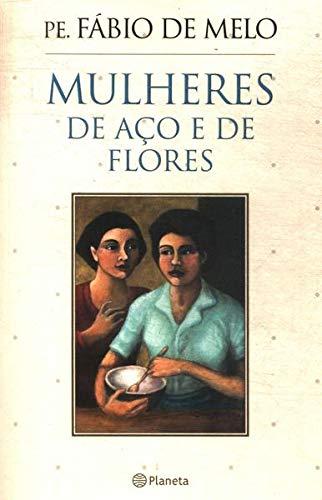 Mulheres de Aço e de Flores | Pe Fábio de Melo