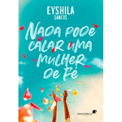 Nada Pode Calar Uma Mulher de Fé   Eyshila Santos