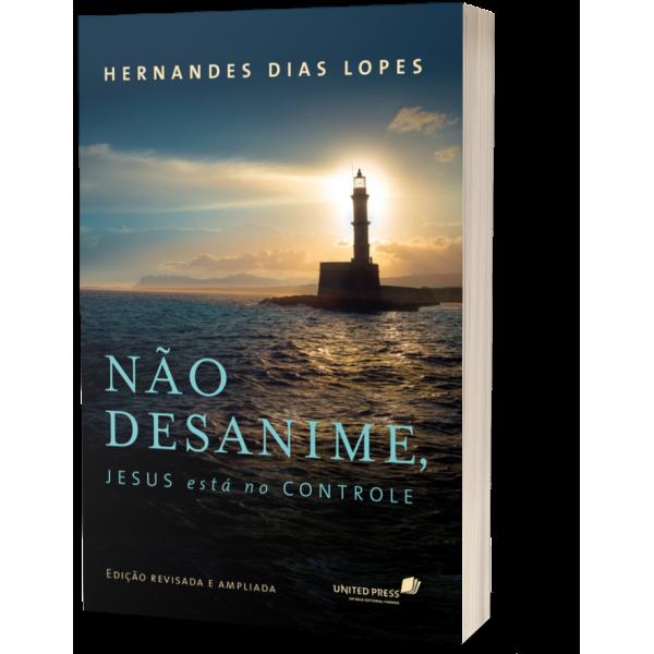Não Desanime, Jesus Está no Controle | Hernandes Dias Lopes