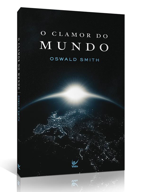 O Clamor Do Mundo | Edição de Bolso | Oswald Smith