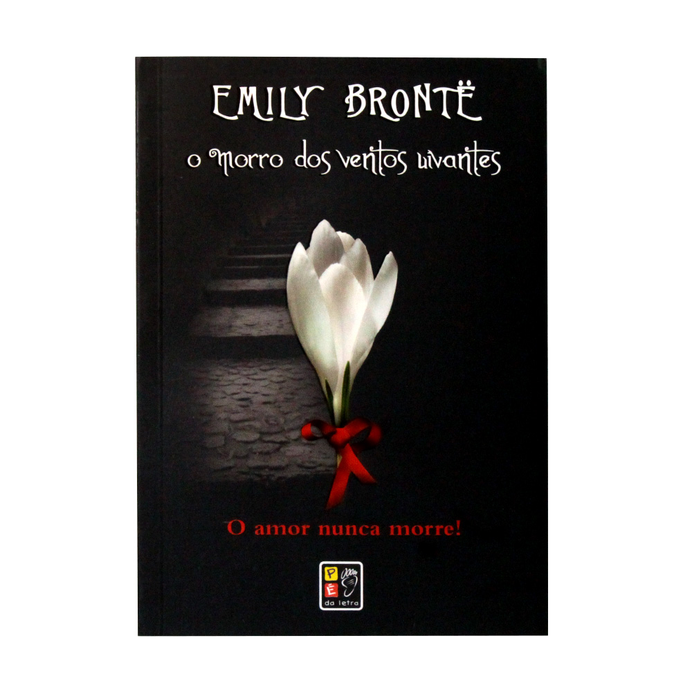 O Morro Dos Ventos Uivantes   Emily Brontë   Pé Da Letra