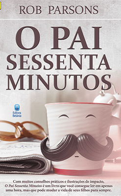 O Pai Sessenta Minutos | Rob Parsons