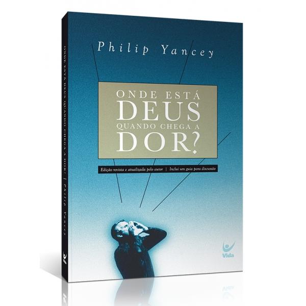 Onde Está Deus Quando Chega a Dor? | Philip Yancey