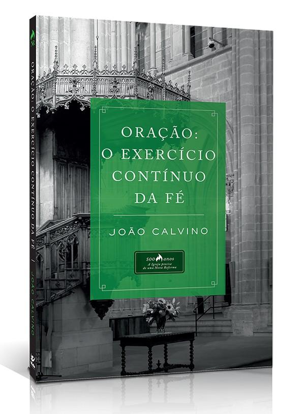 Oração: o Exercício Contínuo da Fé | João Calvino