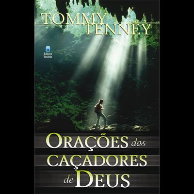 Orações dos Caçadores de Deus | Tommy Tenney