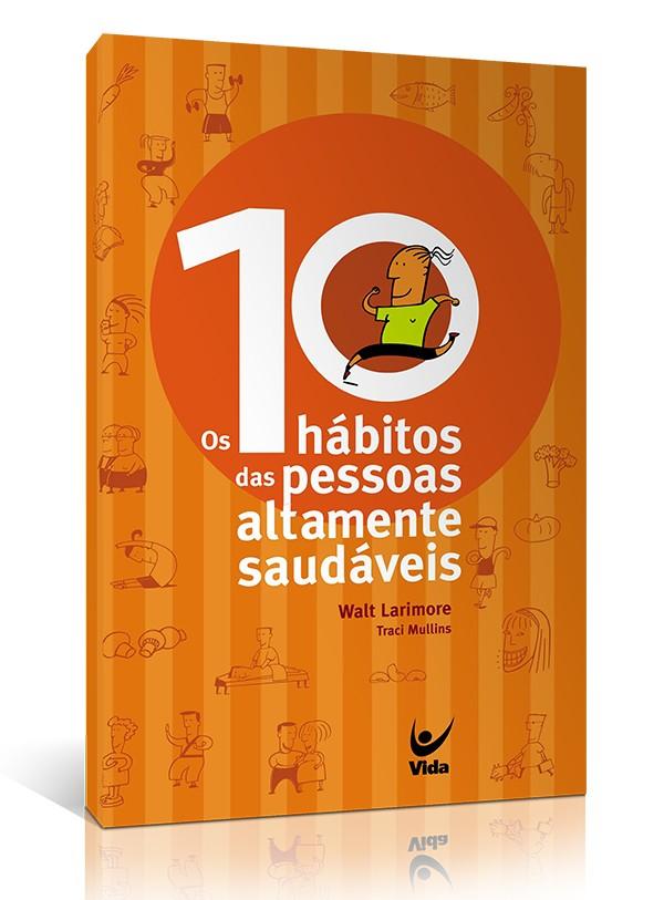 Os 10 Hábitos Das Pessoas Altamente Saudáveis | Walt Larimore