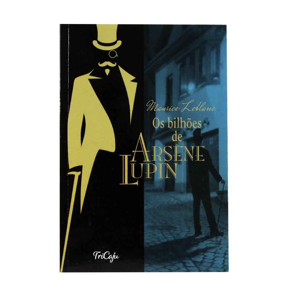 Os Bilhões de Arsène Lupin   Maurice Leblanc   TriCaju