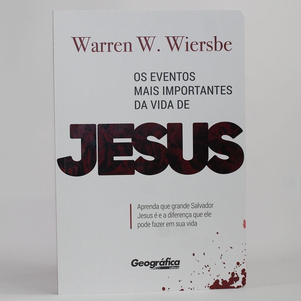 Os Eventos mais Importantes da Vida de Jesus | Warren Wiersbe