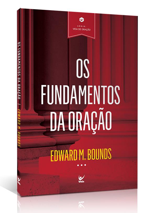 Os Fundamentos da Oração | Edward Bounds