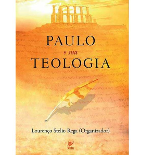 Paulo E Sua Teologia | Lourenço Stelio Rega