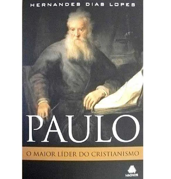 Paulo o Maior Líder do Cristianismo | Hernandes Dias Lopes