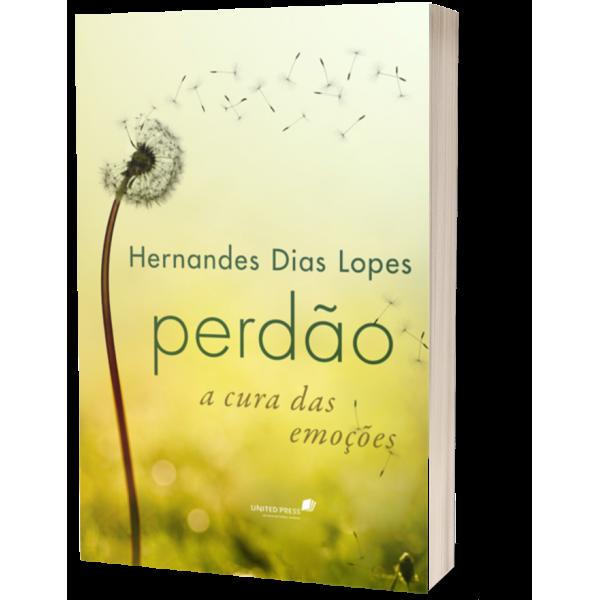 Perdão A Cura Das Emoções | Hernandes Dias Lopes