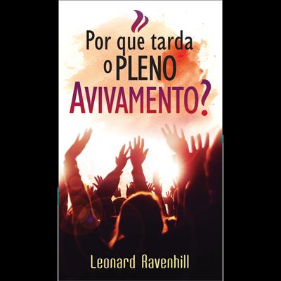 Por que tarda o pleno avivamento? | Leonard Ravenhill
