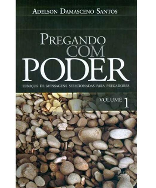 Pregando com Poder Volume 1 | Adelson Damasceno Santos