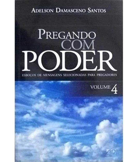 Pregando com Poder Volume 4 | Adelson Damasceno Santos