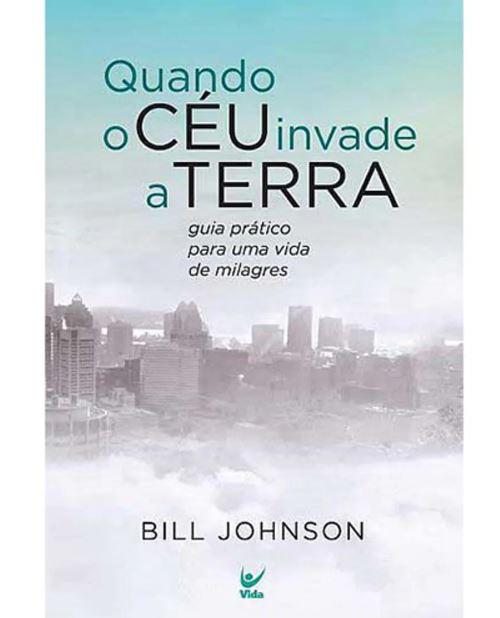Quando O Céu Invade A Terra | Bill Johnson