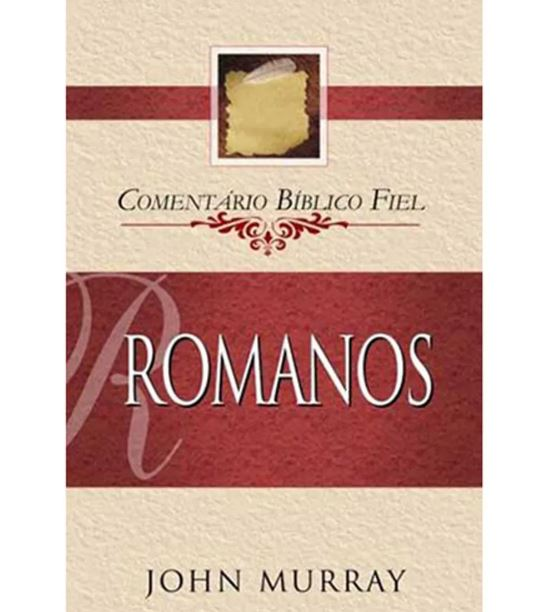Romanos Comentário Bíblico Fiel | John Murray
