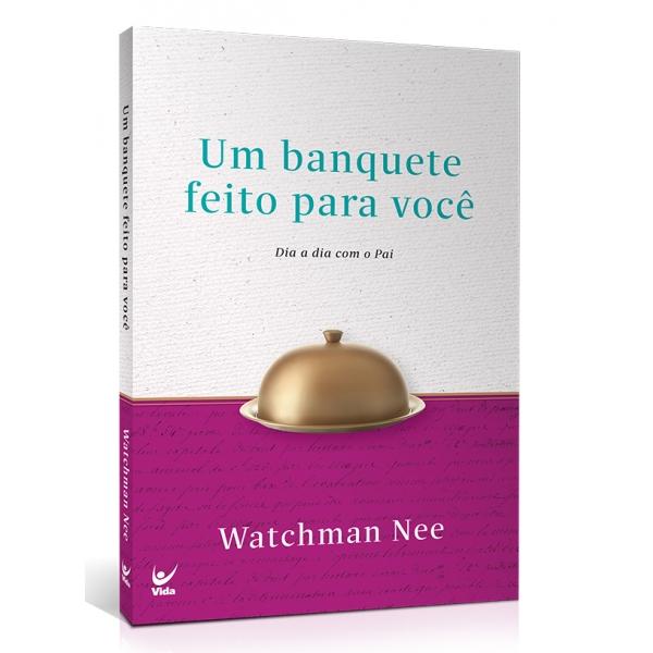Um Banquete Feito Para Você | Watchman Nee