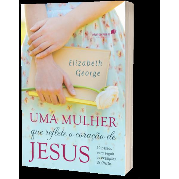 Uma Mulher que Reflete o Coração de Jesus | Elizabeth George