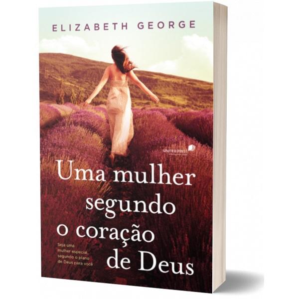Uma Mulher Segundo O Coração De Deus | Elizabeth George