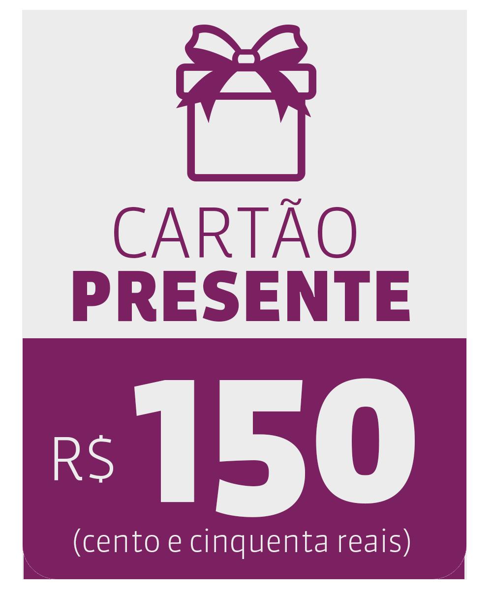 CARTÃO PRESENTE DE R$ 150,00