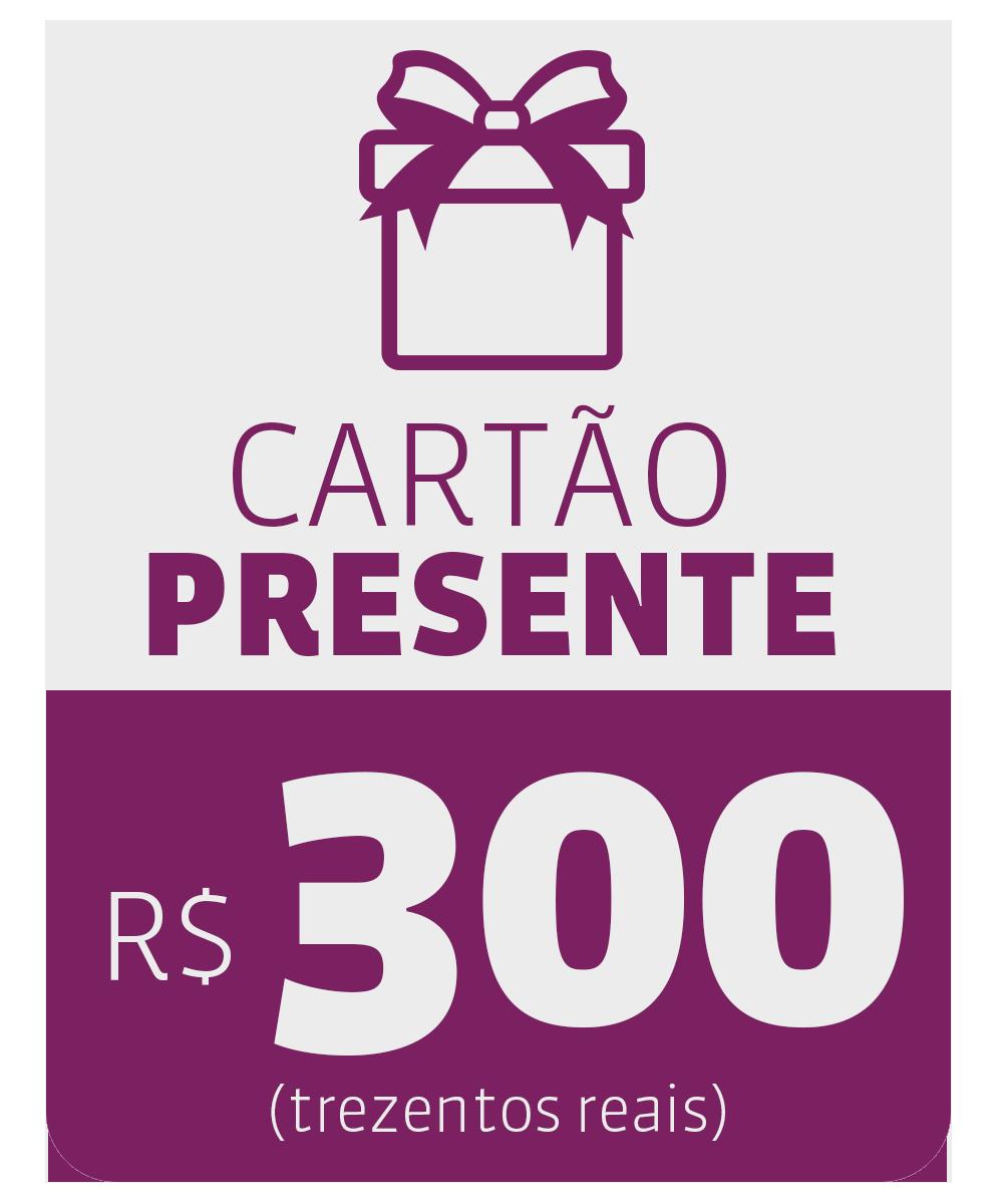 CARTÃO PRESENTE DE R$ 300,00