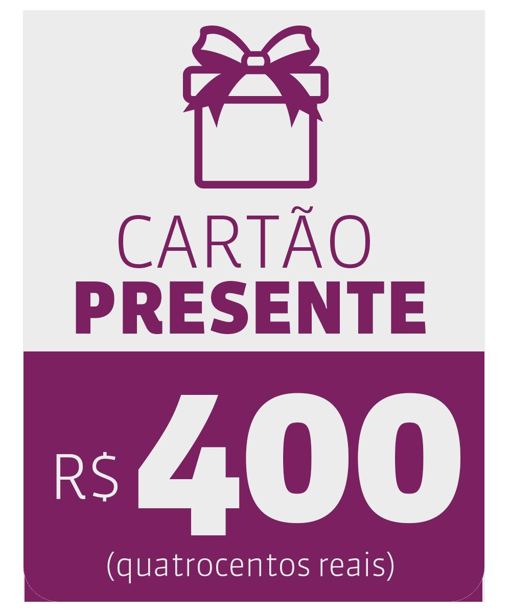 CARTÃO PRESENTE DE R$ 400,00