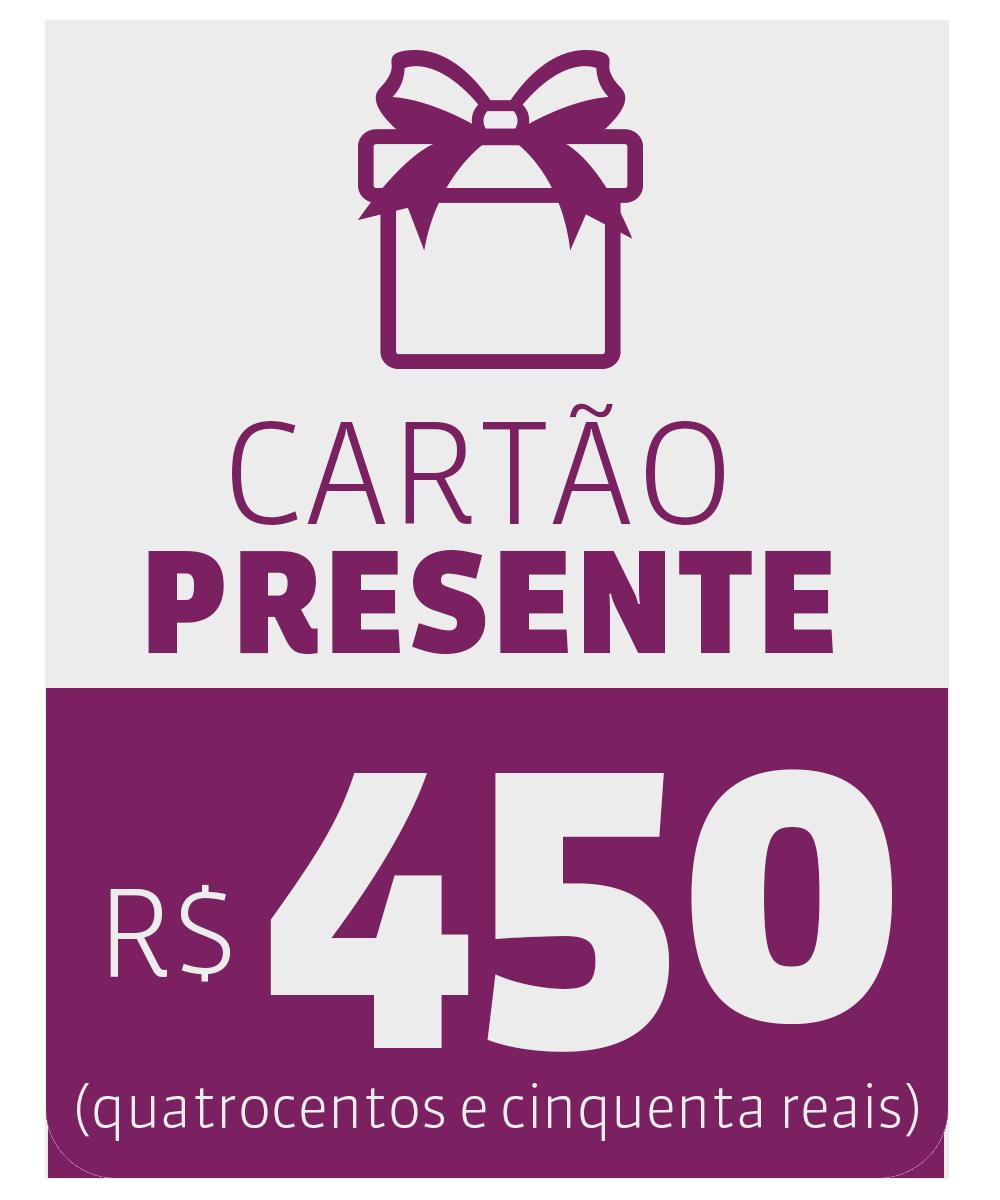 CARTÃO PRESENTE DE R$ 450,00