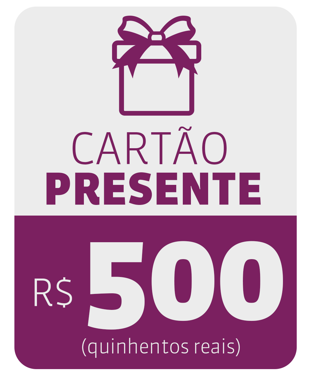 CARTÃO PRESENTE DE R$ 500,00