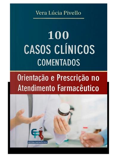Livro 100 Casos Clínicos Comentados - Orientação e Prescrição no Atendimento Farmacêutico