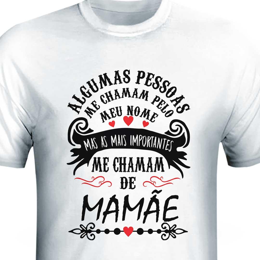 Camisa - As Mais Importantes me Chamam de Mamãe
