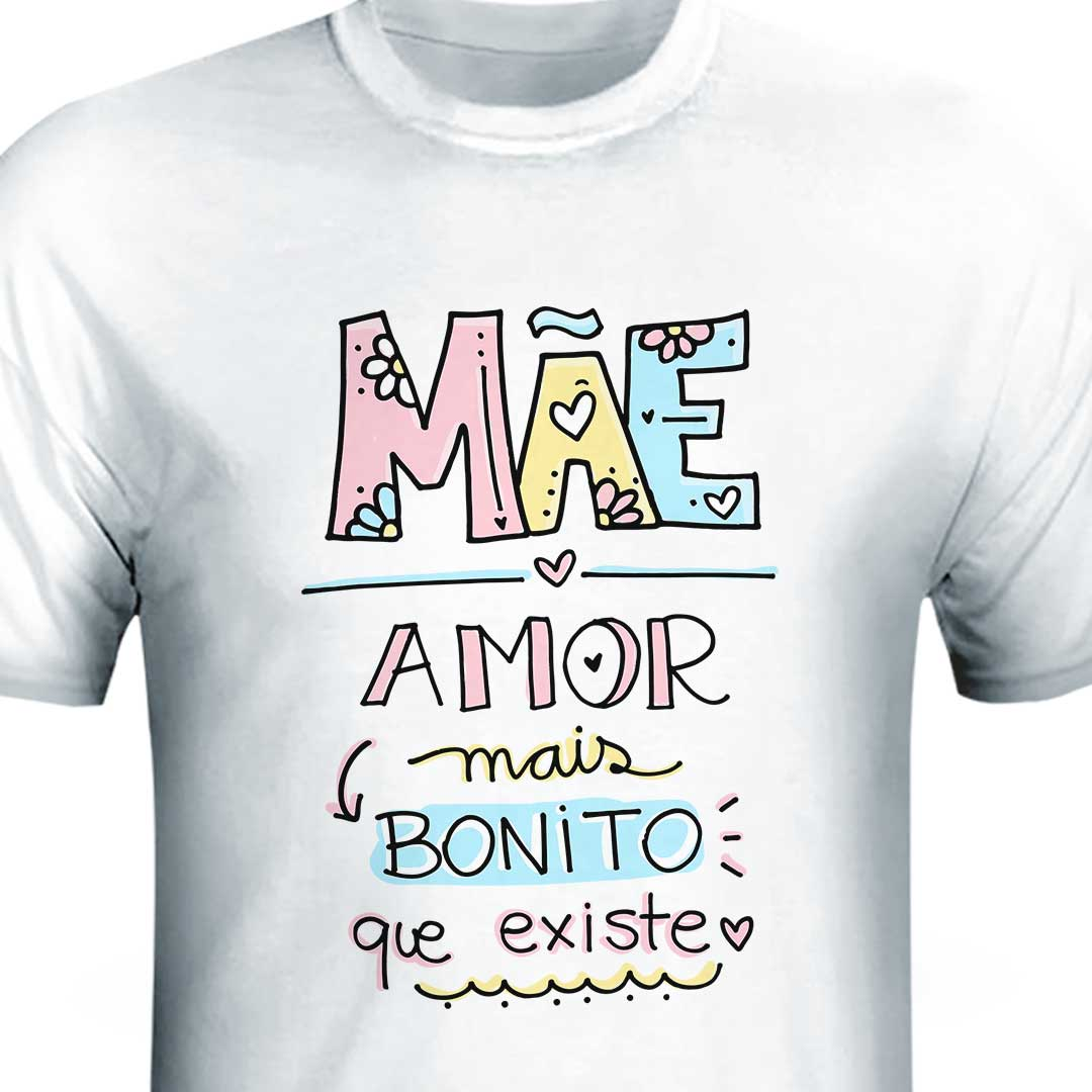 Camisa - Mãe Amor Mais Bonito que Existe
