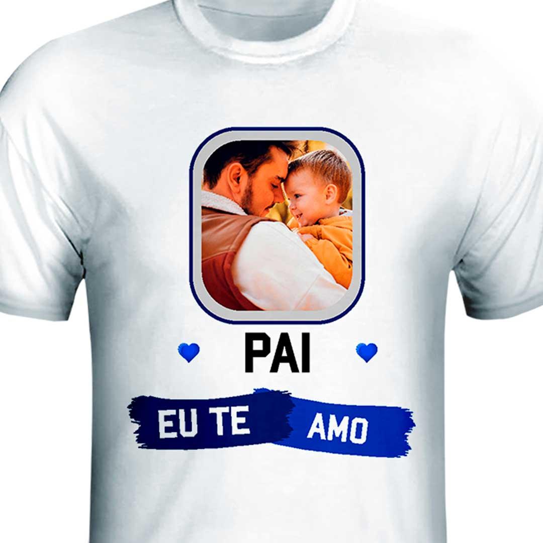 Camisa - Pai, Eu te Amo