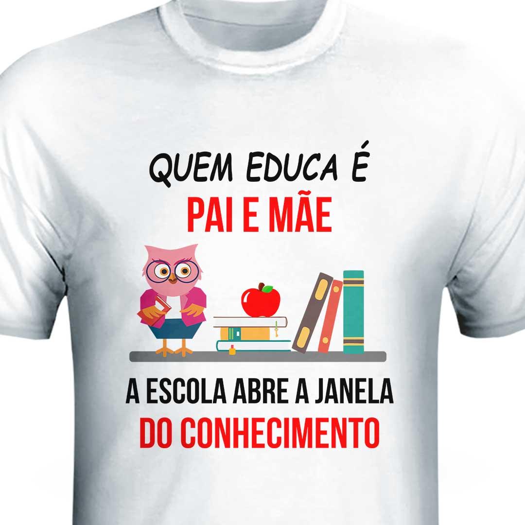 Camisa - Quem Educa é Pai e Mãe