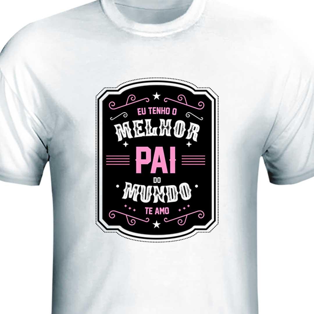 Camisa - Tenho o Melhor Pai do Mundo Rosa