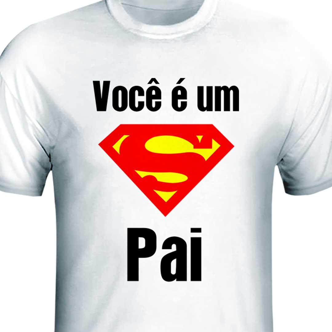 Camisa - Você é um Super Pai